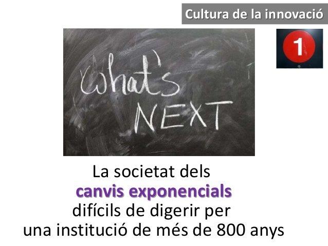La societat dels canvis exponencials difícils de digerir per una institució de més de 800 anys Cultura de la innovació