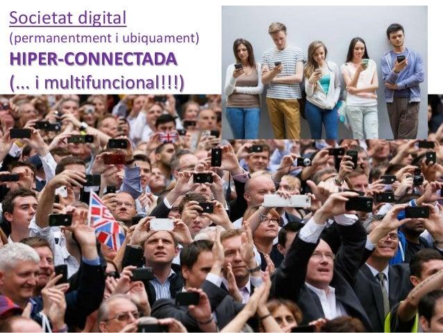Societat digital (permanentment i ubiquament) HIPER-CONNECTADA (... i multifuncional!!!)