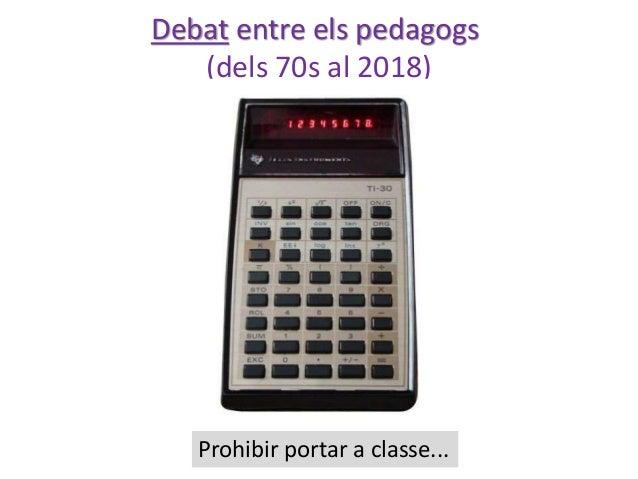 Debat entre els pedagogs (dels 70s al 2018) Prohibir portar a classe...