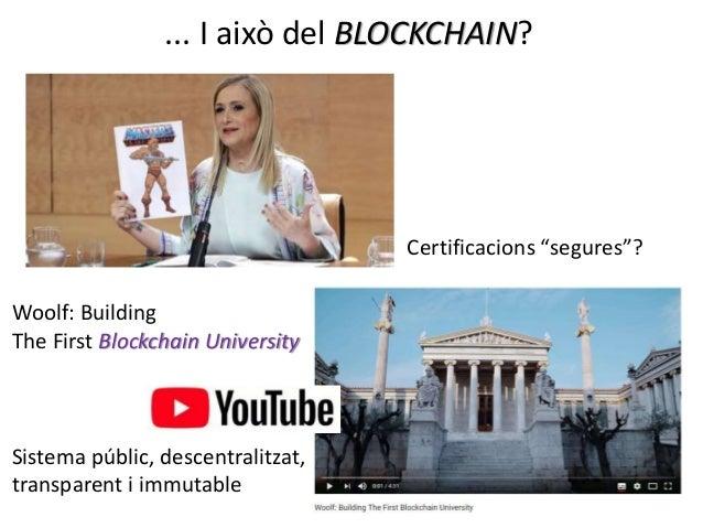 BLOCKCHAIN (cadena de blocs) o... reinventar la universitat • La universitat només ha de certificar el que ella ensenya? •...