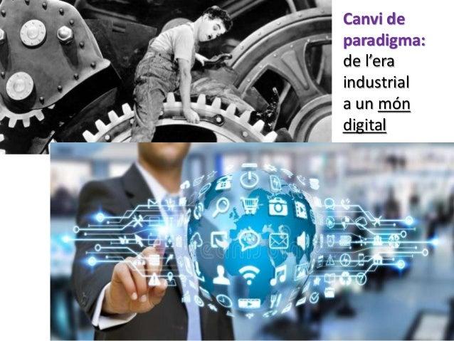 Canvi de paradigma: de l'era industrial a un món digital