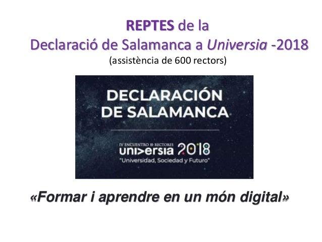 «Formar i aprendre en un món digital» REPTES de la Declaració de Salamanca a Universia -2018 (assistència de 600 rectors)