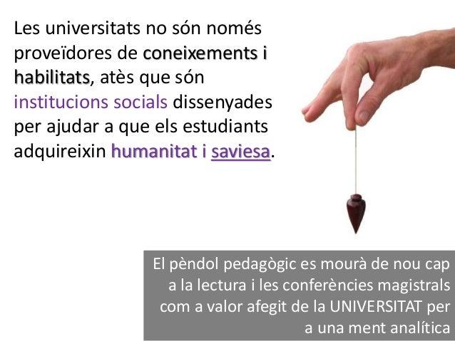 Un DOCENT a la UNIVERSITAT.... ...ha de retornar a la figura del PROFESSOR (de llatí PRO (davant) i FESSUS (parlar)