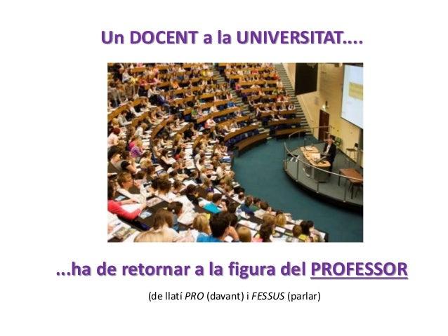 • El límit de la futura universitat ha de ser la imaginació i la seva missió final serà formar per a oficis que encara no ...