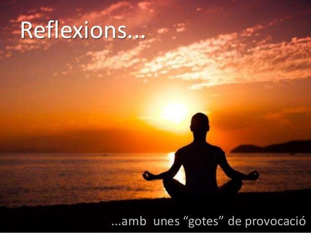 """Reflexions... ...amb unes """"gotes"""" de provocació"""