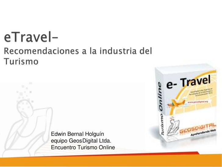 Edwin Bernal Holguín              equipo GeosDigital Ltda.              Encuentro Turismo Onlinewww.encuentroturismoonline...