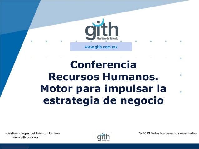 www.gith.com.mx  Conferencia Recursos Humanos. Motor para impulsar la estrategia de negocio  Gestión Integral del Talento ...