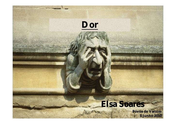 Dor           Elsa Soares              Póvoa de Varzim                 8 Junho 2010