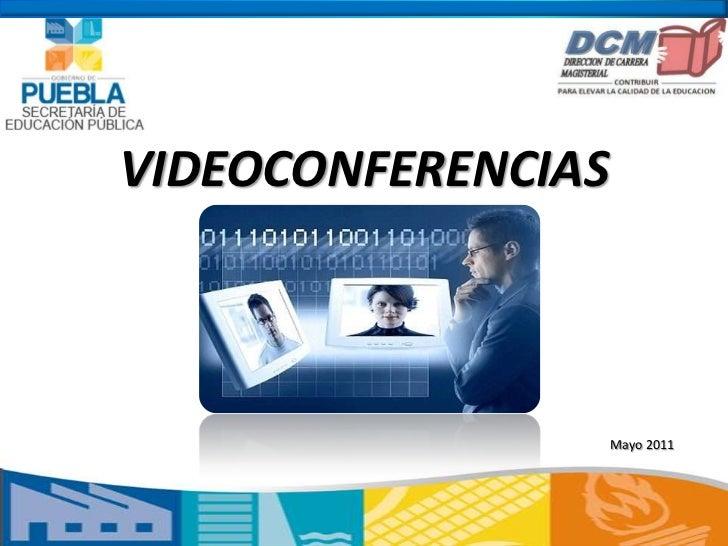 VIDEOCONFERENCIAS<br />Mayo 2011<br />