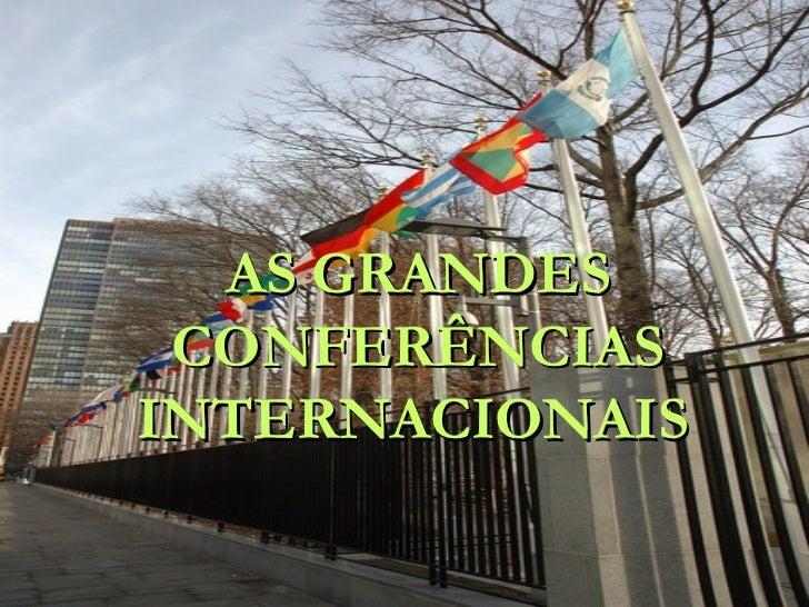 AS GRANDES CONFERÊNCIASINTERNACIONAIS