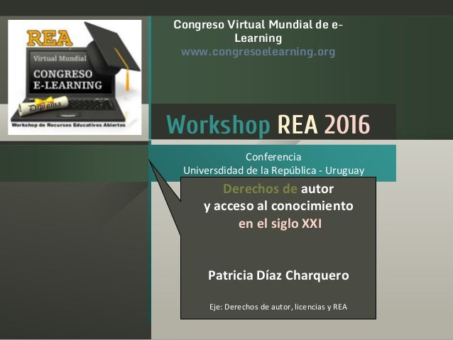 Workshop REA 2016 Conferencia Universdidad de la República - Uruguay Congreso Virtual Mundial de e- Learning www.congresoe...