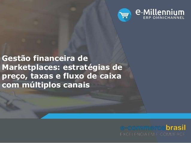 Gestão financeira de Marketplaces: estratégias de preço, taxas e fluxo de caixa com múltiplos canais
