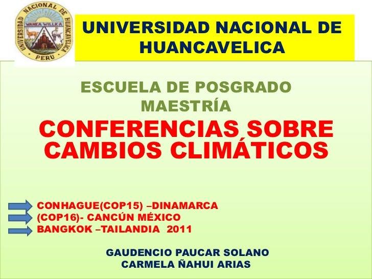 UNIVERSIDAD NACIONAL DE HUANCAVELICA<br />ESCUELA DE POSGRADO<br />MAESTRÍA<br />CONFERENCIAS SOBRE CAMBIOS CLIMÁTICOS<br ...