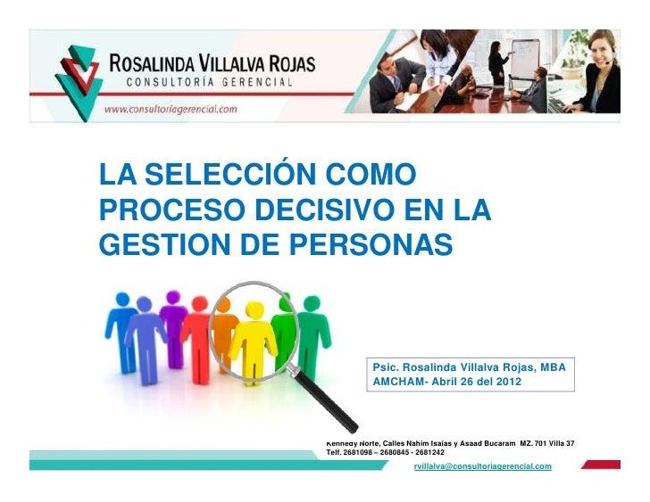 LA SELECCIÓN COMOPROCESO DECISIVO EN LAGESTION DE PERSONAS                        Psic. Rosalinda Villalva Rojas, MBA     ...