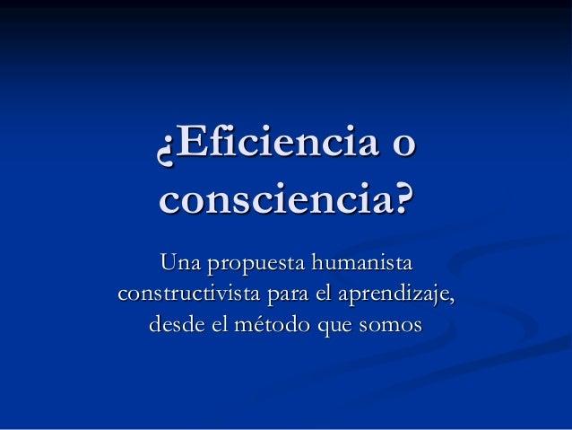 ¿Eficiencia o consciencia? Una propuesta humanista constructivista para el aprendizaje, desde el método que somos