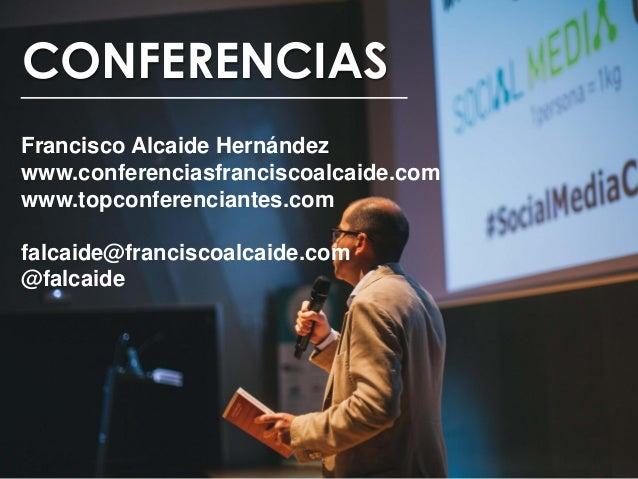 CONFERENCIAS Francisco Alcaide Hernández www.conferenciasfranciscoalcaide.com www.topconferenciantes.com falcaide@francisc...