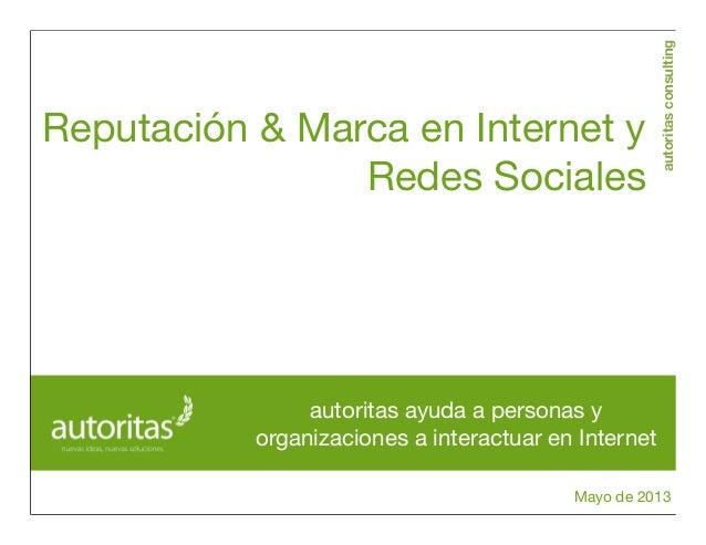 autoritasconsultingReputación & Marca en Internet yRedes SocialesMayo de 2013autoritas ayuda a personas yorganizaciones a ...