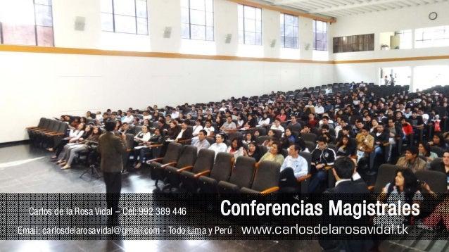 Carlos de la Rosa Vidal – Cel: 992 389 446 Conferencias Magistrales Email: carlosdelarosavidal@gmail.com - Todo Lima y Per...