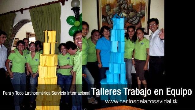 Perú y Todo Latinoamérica Servicio Internacional   Talleres Trabajo en Equipo                                             ...