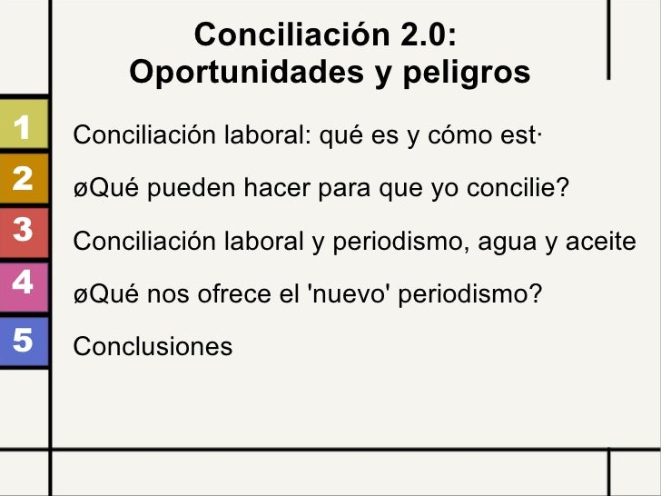Conciliación 2.0:  Oportunidades y peligros Conciliación laboral: qué es y cómo está ¿Qué pueden hacer para que yo concili...