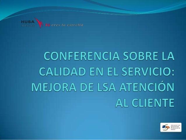 CONFERENCIA SOBRE LA CALIDAD DEL SERVICIO: MEJORA DE LA ATENCION AL CLIENTE