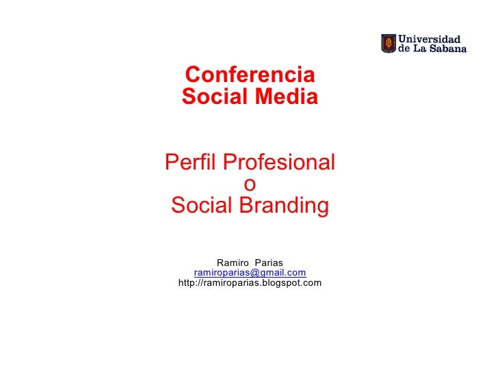 Conferencia  Social Media  Perfil Profesional          o Social Branding             Ramiro Parias      ramiroparias@gmail...