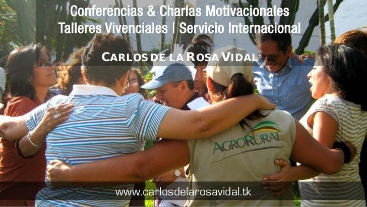 Conferencias & Charlas MotivacionalesTalleres Vivenciales   Servicio Internacional       CARLOS DE LA ROSA VIDAL          ...