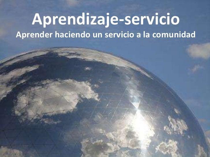 Aprendizaje-servicio Aprender haciendo un servicio a la comunidad