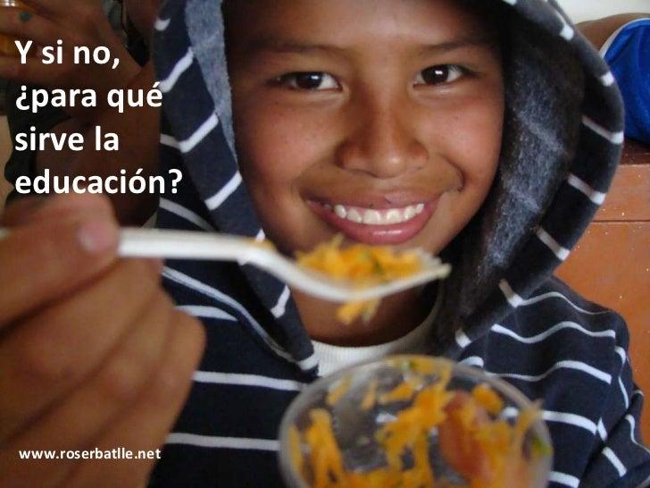 Y si no,  ¿para qué sirve la educación? www.roserbatlle.net
