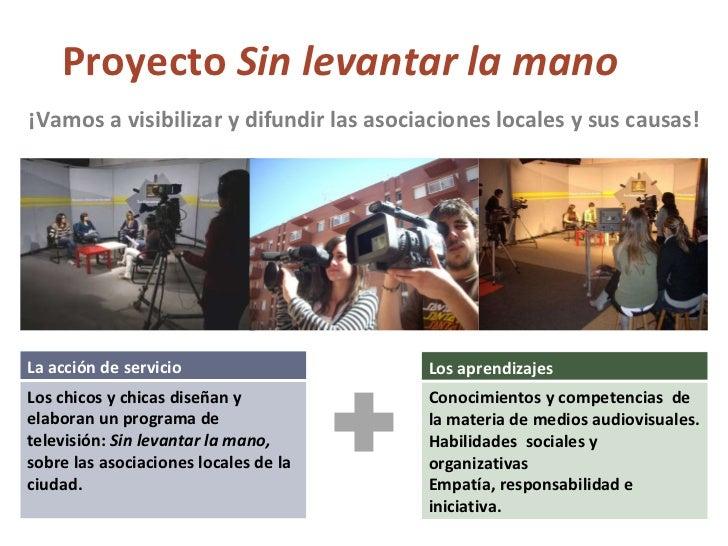 Proyecto  Sin levantar la mano ¡Vamos a visibilizar y difundir las asociaciones locales y sus causas! La acción de servici...