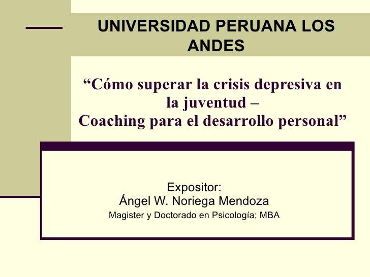 """UNIVERSIDAD PERUANA LOS            ANDES  """"Cómo superar la crisis depresiva en            la juventud – Coaching para el d..."""
