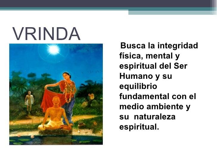 VRINDA   Busca la integridad         física, mental y         espiritual del Ser         Humano y su         equilibrio   ...