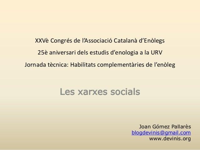 XXVè Congrés de l'Associació Catalanà d'Enòlegs 25è aniversari dels estudis d'enologia a la URV Jornada tècnica: Habilitat...