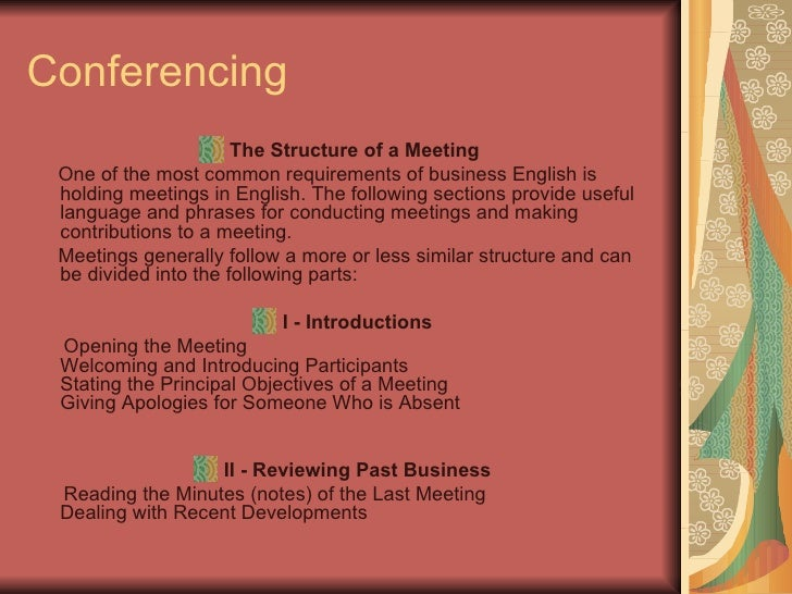 Conferencing  <ul><li>The Structure of a Meeting  </li></ul><ul><li>One of the most common requirements of business Englis...