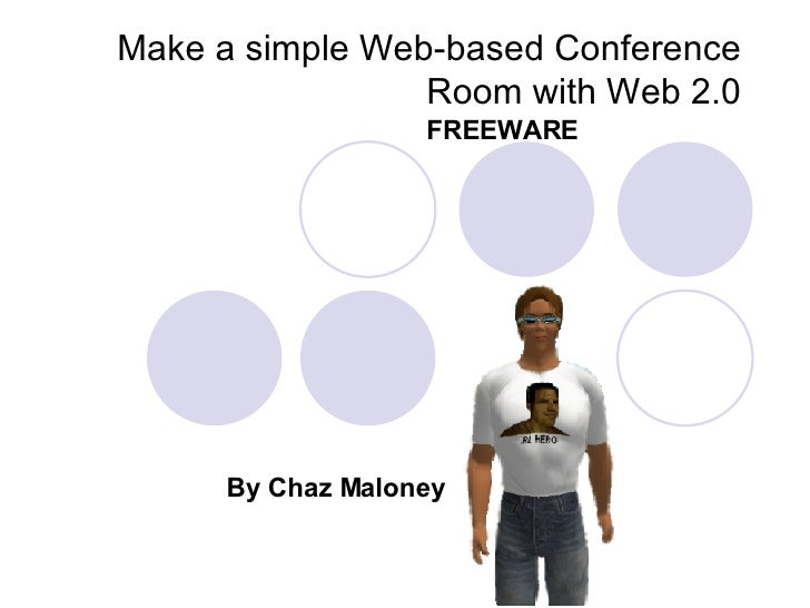 Make a simple Web-based Conference Room with Web 2.0 By Chaz Maloney FREEWARE