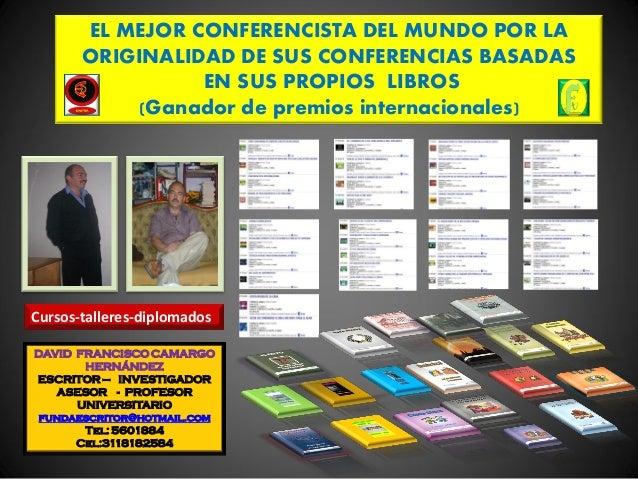 EL MEJOR CONFERENCISTA DEL MUNDO POR LA ORIGINALIDAD DE SUS CONFERENCIAS BASADAS EN SUS PROPIOS LIBROS (Ganador de premios...