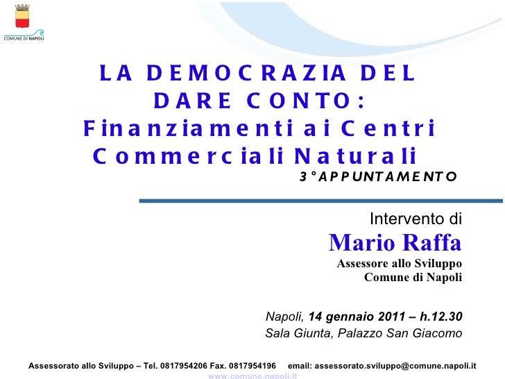 LA DEMOCRAZIA DEL DARE CONTO: Finanziamenti ai Centri Commerciali Naturali  3° APPUNTAMENTO  Intervento di Mario Raffa Ass...