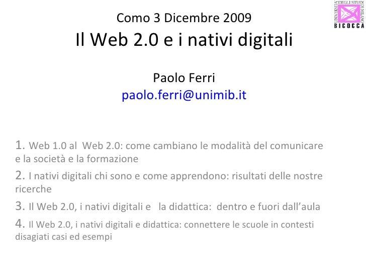 Como 3 Dicembre 2009 Il Web 2.0 e i nativi digitali   Paolo Ferri [email_address] 1.  Web 1.0 al  Web 2.0: come cambiano l...