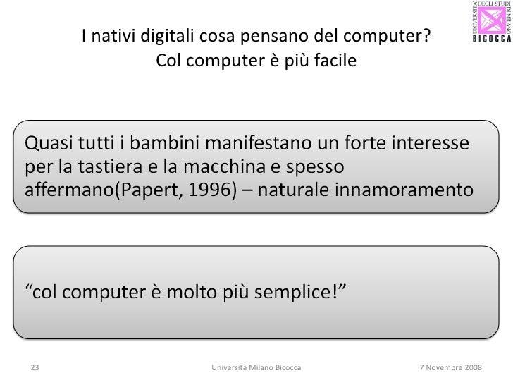 I nativi digitali cosa pensano del computer? Col computer è più facile Università Milano Bicocca 7 Novembre 2008