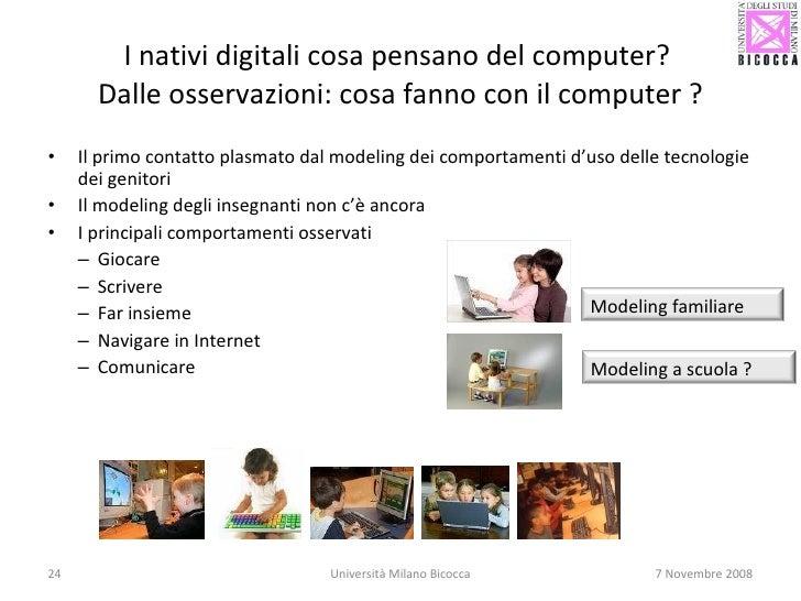 I nativi digitali cosa pensano del computer?  Dalle osservazioni: cosa fanno con il computer ? <ul><li>Il primo contatto p...
