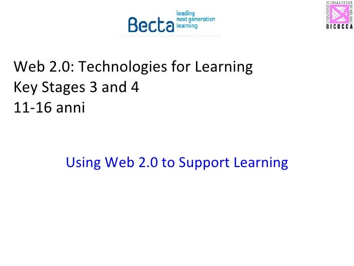 Web 2.0: Technologies for Learning Key Stages 3 and 4  11-16 anni Using Web 2.0 to Support Learning