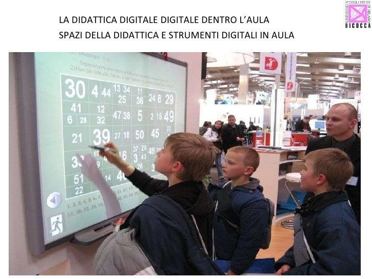 <ul><li>LA DIDATTICA DIGITALE DIGITALE DENTRO L'AULA </li></ul><ul><li>SPAZI DELLA DIDATTICA E STRUMENTI DIGITALI IN AULA ...