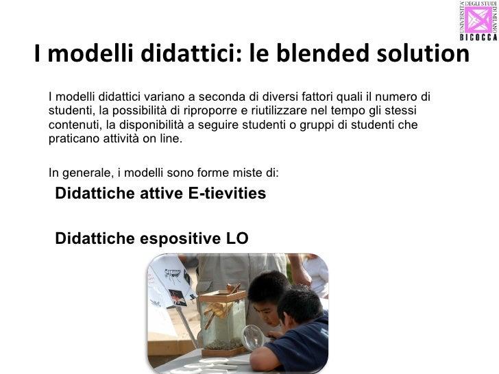 I modelli didattici: le blended solution <ul><li>I modelli didattici variano a seconda di diversi fattori quali il numero ...