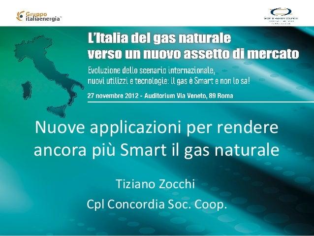 Nuove applicazioni per rendereancora più Smart il gas naturale           Tiziano Zocchi      Cpl Concordia Soc. Coop.