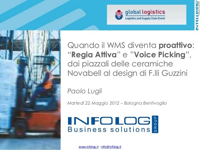 """www.infolog.it - info@infolog.it Quando il WMS diventa proattivo: """"Regia Attiva"""" e """"Voice Picking"""", dai piazzali delle cer..."""