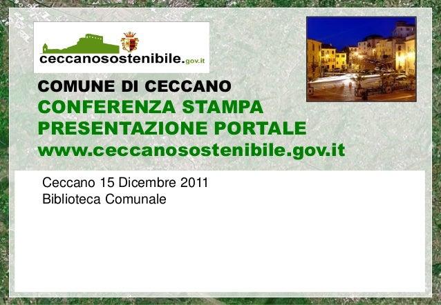 COMUNE DI CECCANOCONFERENZA STAMPAPRESENTAZIONE PORTALEwww.ceccanosostenibile.gov.itCeccano 15 Dicembre 2011Biblioteca Com...