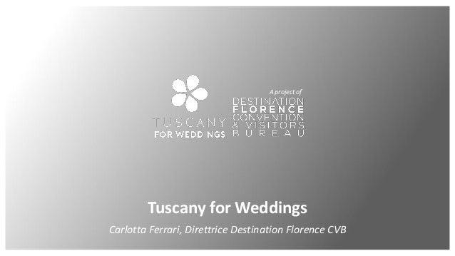 Tuscany for Weddings Carlotta Ferrari, Direttrice Destination Florence CVB A project of