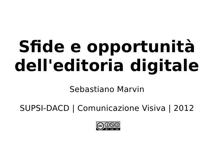 Sfide e opportunitàdelleditoria digitale           Sebastiano MarvinSUPSI-DACD | Comunicazione Visiva | 2012