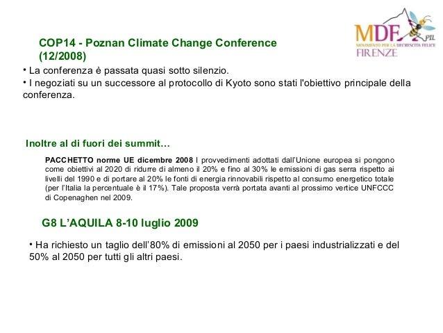 COP14 - Poznan Climate Change Conference (12/2008) • La conferenza è passata quasi sotto silenzio. • I negoziati su un suc...