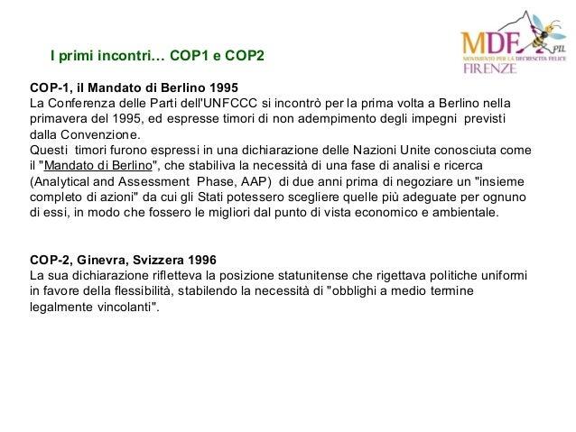 I primi incontri… COP1 e COP2 COP-1, il Mandato di Berlino 1995 La Conferenza delle Parti dell'UNFCCC si incontrò per la p...